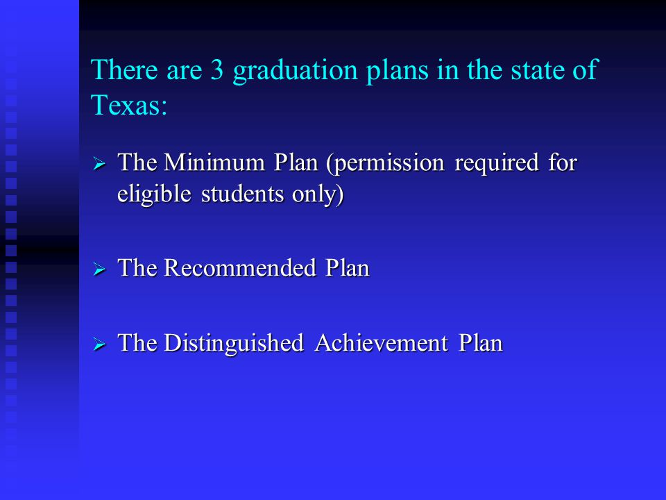 There are 3 graduation plans in the state of Texas: