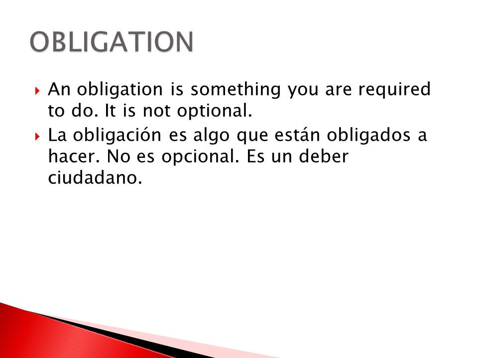 OBLIGATION An obligation is something you are required to do. It is not optional.