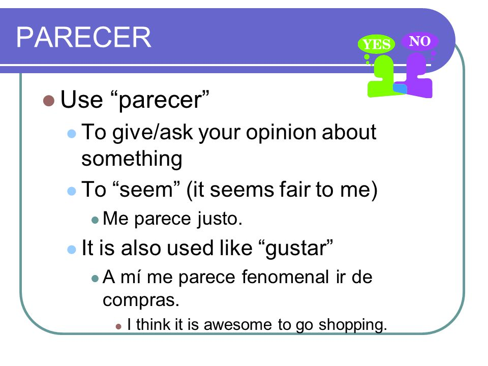 PARECER Use parecer To give/ask your opinion about something