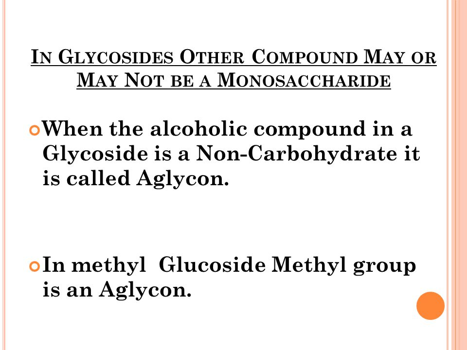 In Glycosides Other Compound May or May Not be a Monosaccharide
