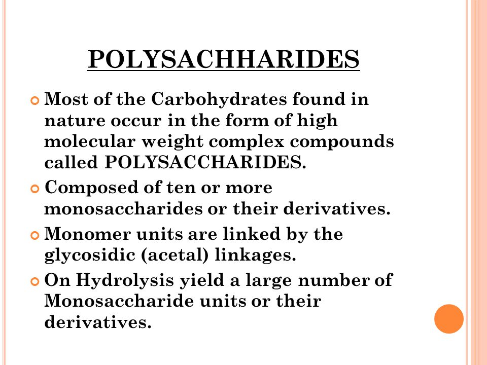 POLYSACHHARIDES Most of the Carbohydrates found in nature occur in the form of high molecular weight complex compounds called POLYSACCHARIDES.