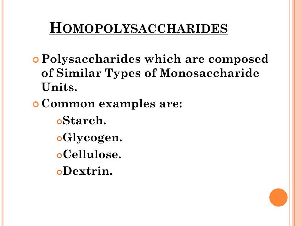 Homopolysaccharides Polysaccharides which are composed of Similar Types of Monosaccharide Units. Common examples are: