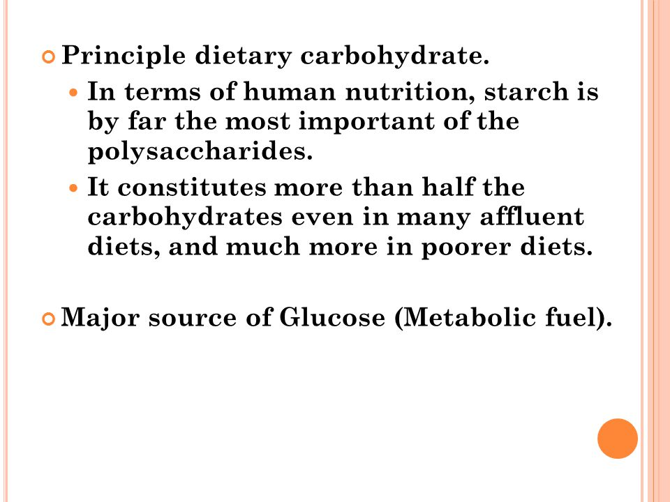 Principle dietary carbohydrate.