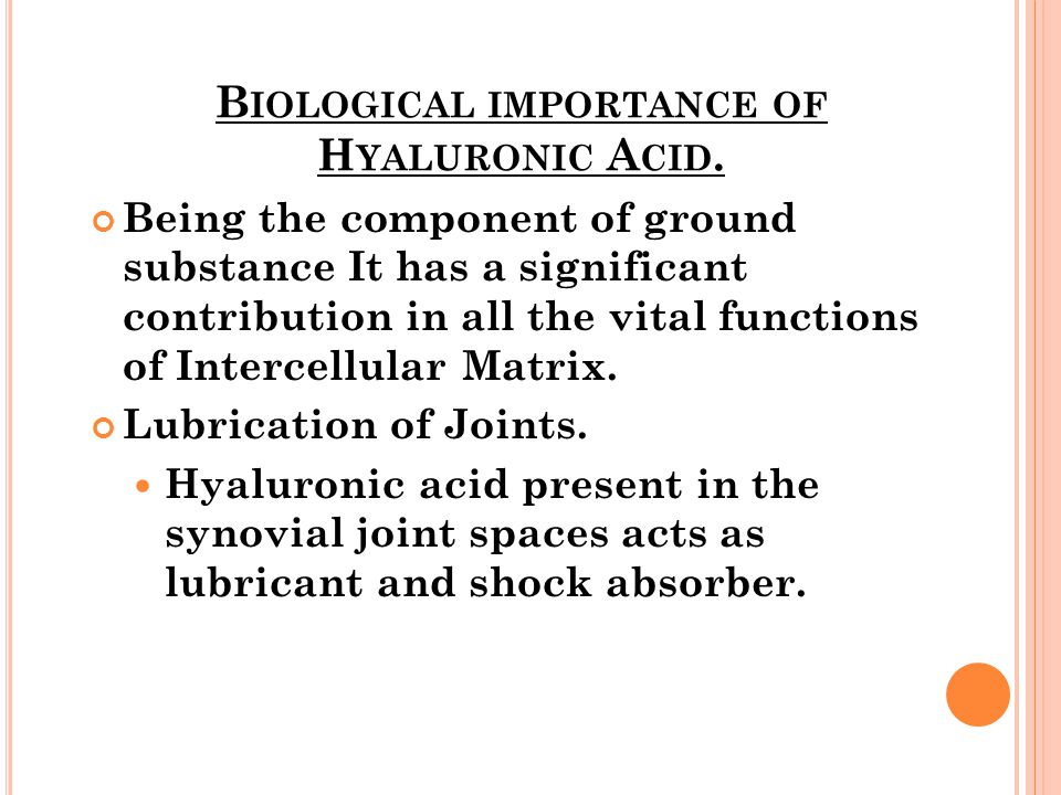 Biological importance of Hyaluronic Acid.