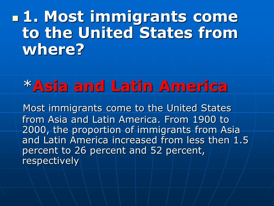 1. Most immigrants come to the United States from where