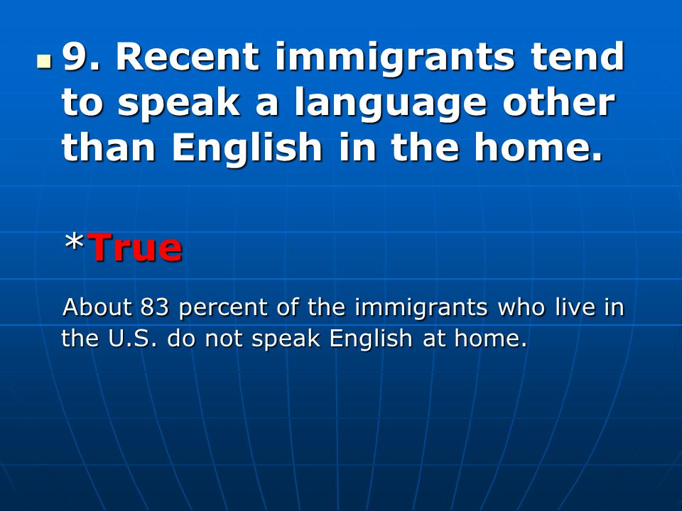 9. Recent immigrants tend to speak a language other than English in the home.