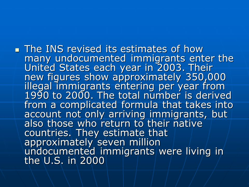 The INS revised its estimates of how many undocumented immigrants enter the United States each year in 2003.