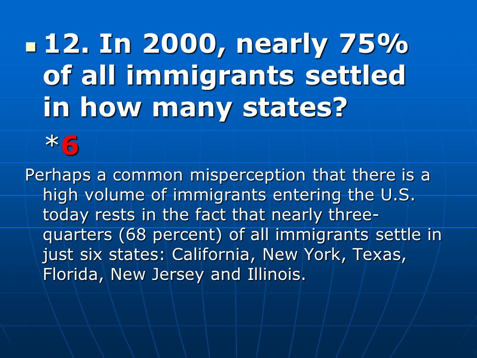 12. In 2000, nearly 75% of all immigrants settled in how many states