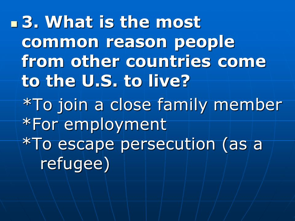 3. What is the most common reason people from other countries come to the U.S. to live