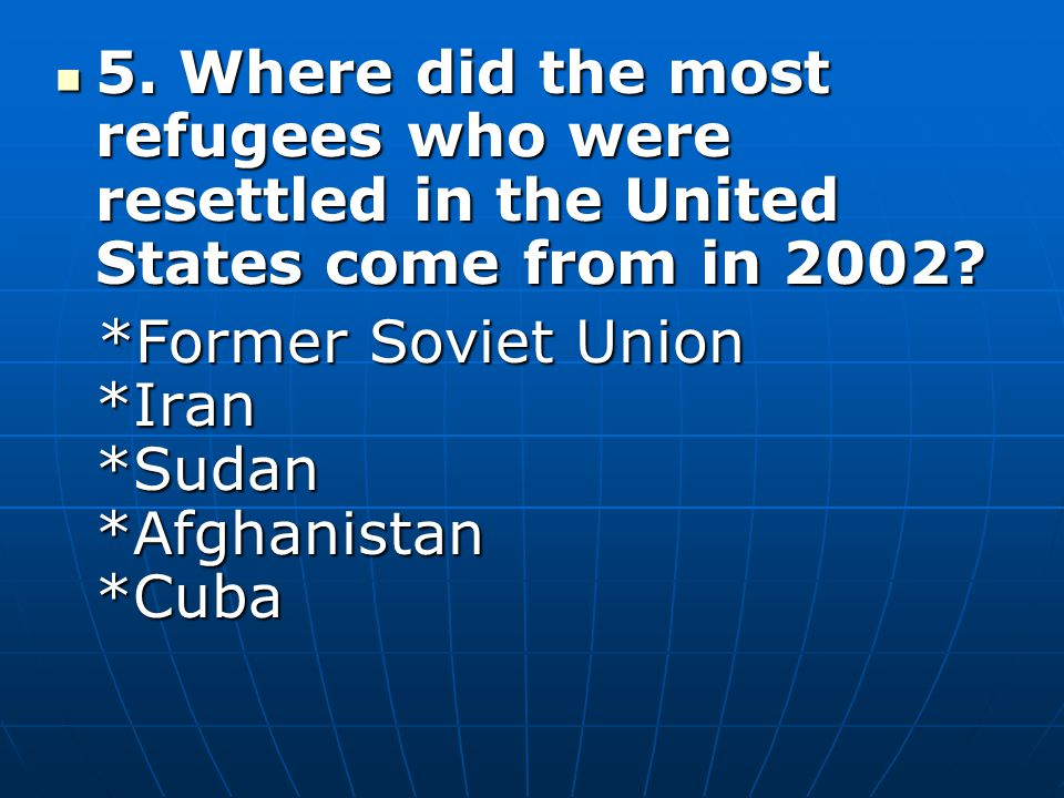 5. Where did the most refugees who were resettled in the United States come from in 2002