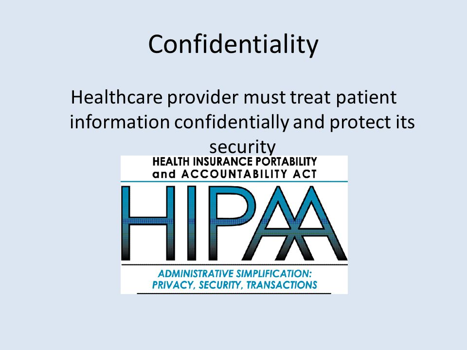 Confidentiality Healthcare provider must treat patient information confidentially and protect its security.