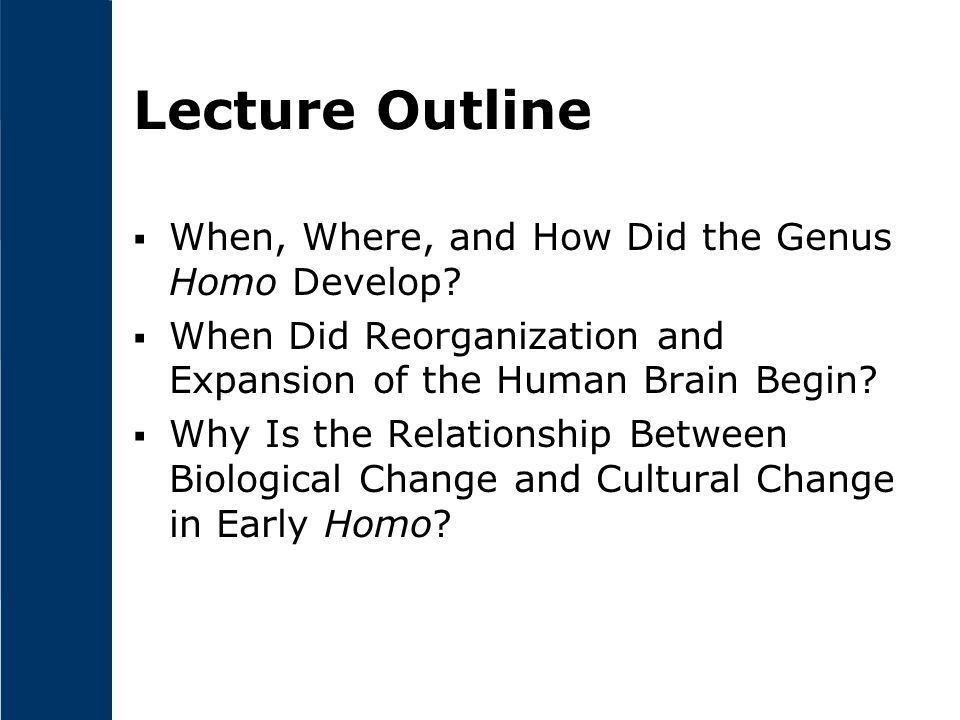 Lecture Outline When, Where, and How Did the Genus Homo Develop