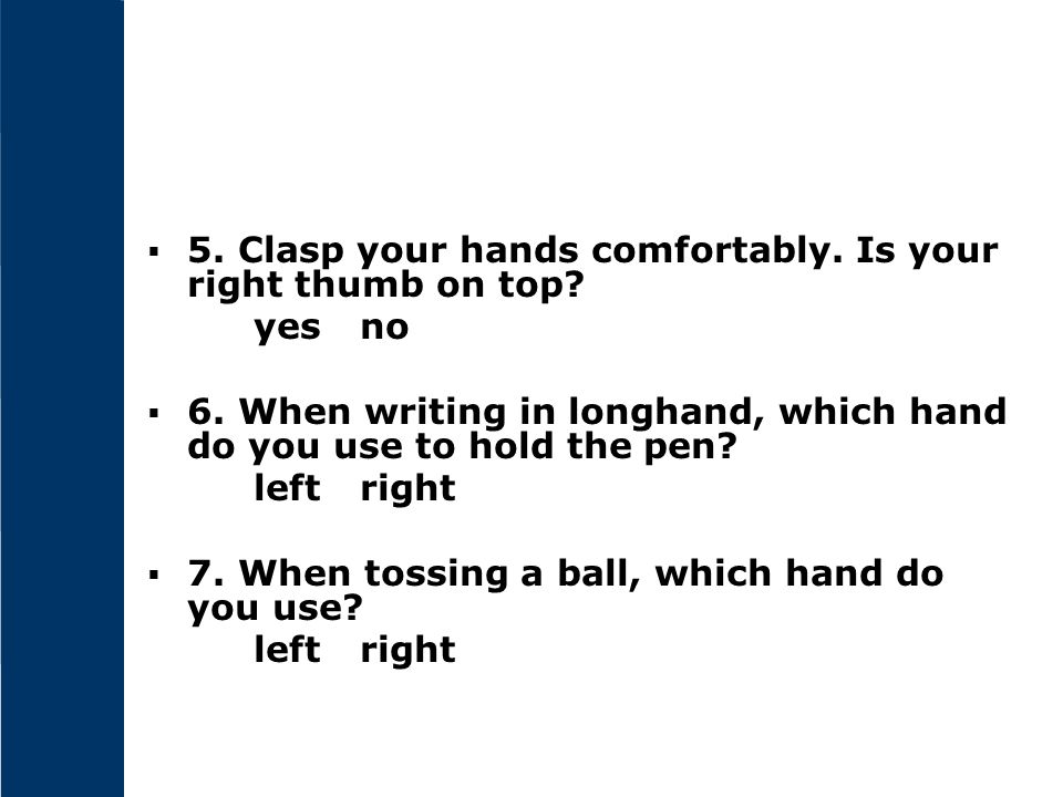 5. Clasp your hands comfortably. Is your right thumb on top
