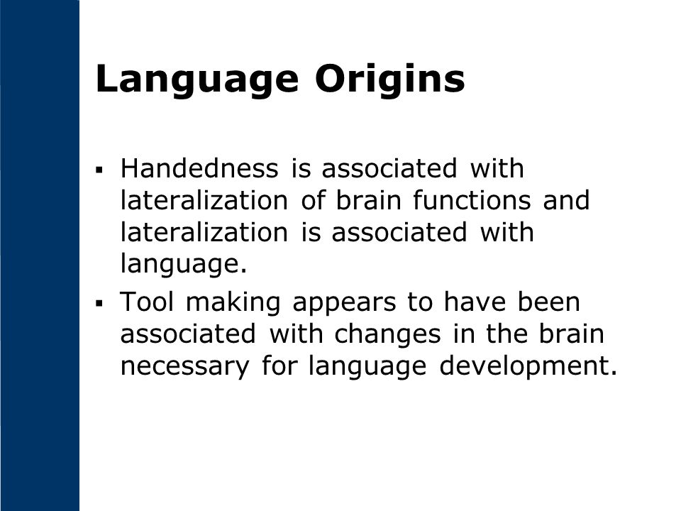 Language Origins Handedness is associated with lateralization of brain functions and lateralization is associated with language.