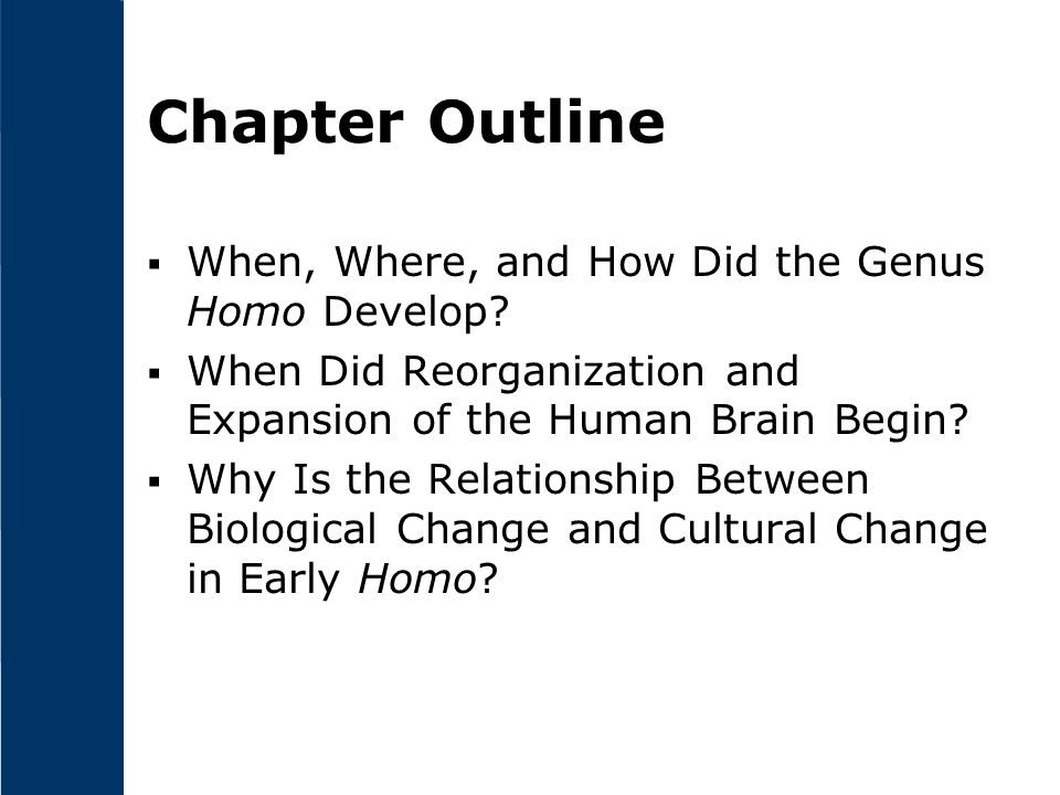 Chapter Outline When, Where, and How Did the Genus Homo Develop