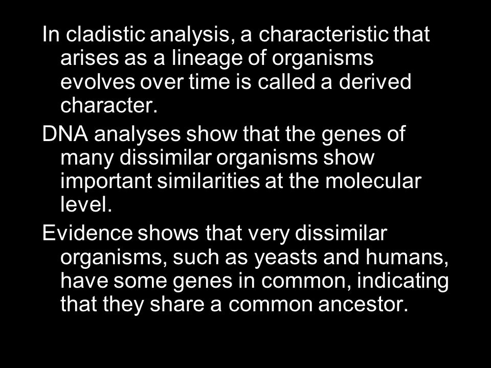 In cladistic analysis, a characteristic that arises as a lineage of organisms evolves over time is called a derived character.