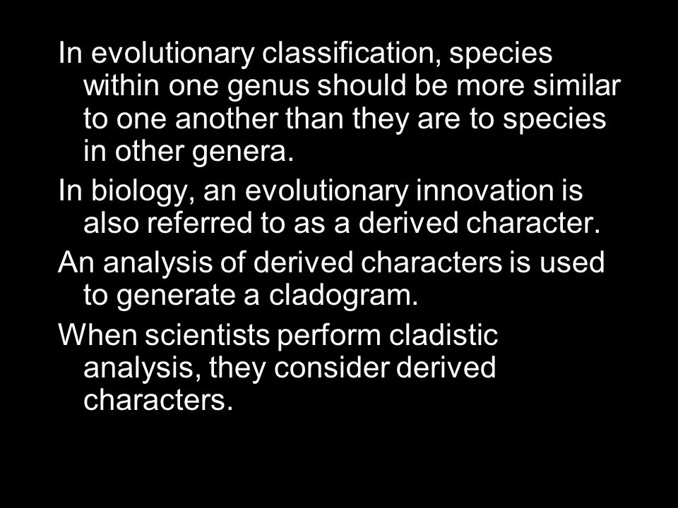 In evolutionary classification, species within one genus should be more similar to one another than they are to species in other genera.
