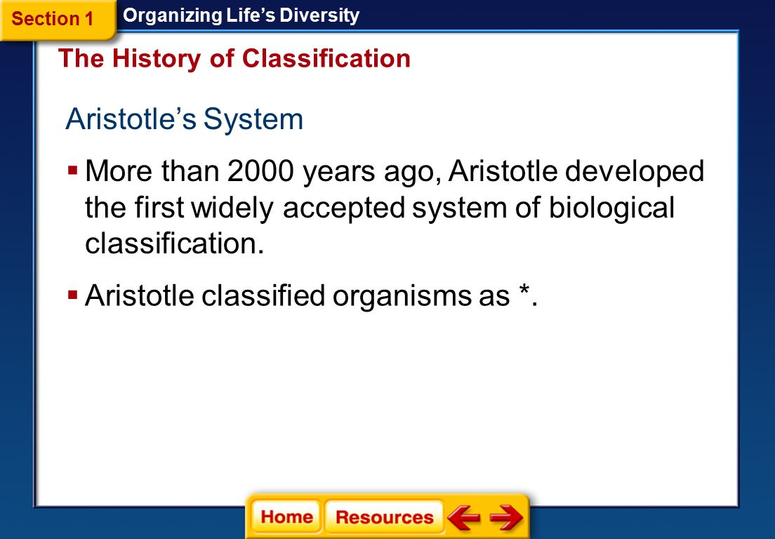 Aristotle classified organisms as *.