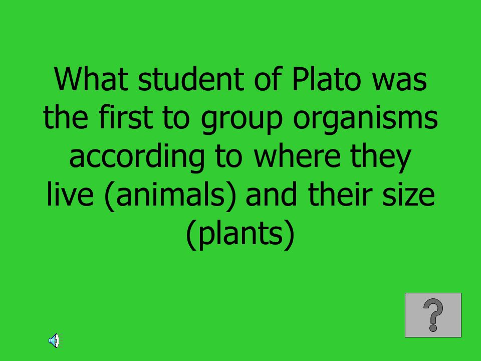 What student of Plato was the first to group organisms according to where they live (animals) and their size (plants)