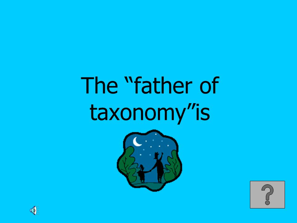 The father of taxonomy is