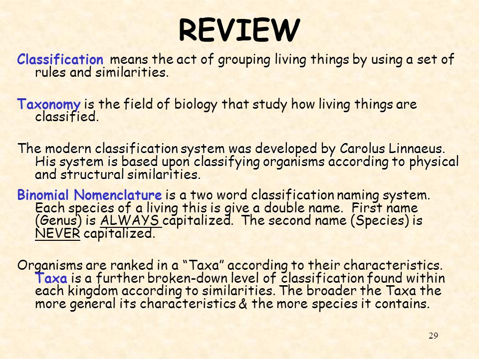 REVIEW Classification means the act of grouping living things by using a set of rules and similarities.