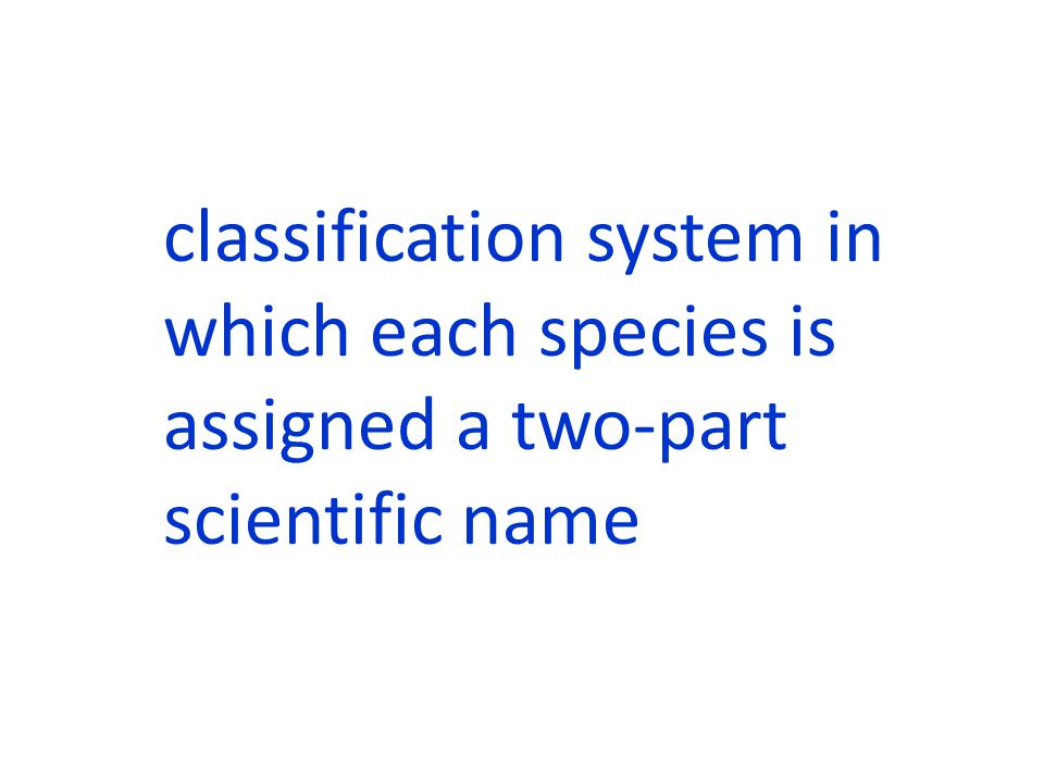 classification system in which each species is assigned a two-part scientific name