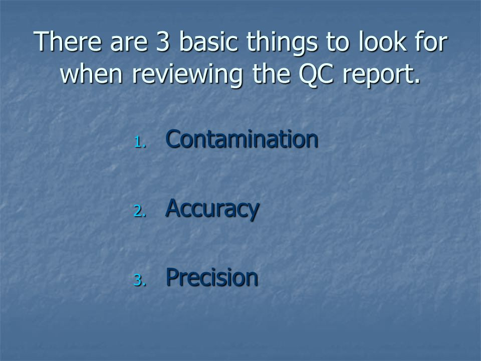 There are 3 basic things to look for when reviewing the QC report.