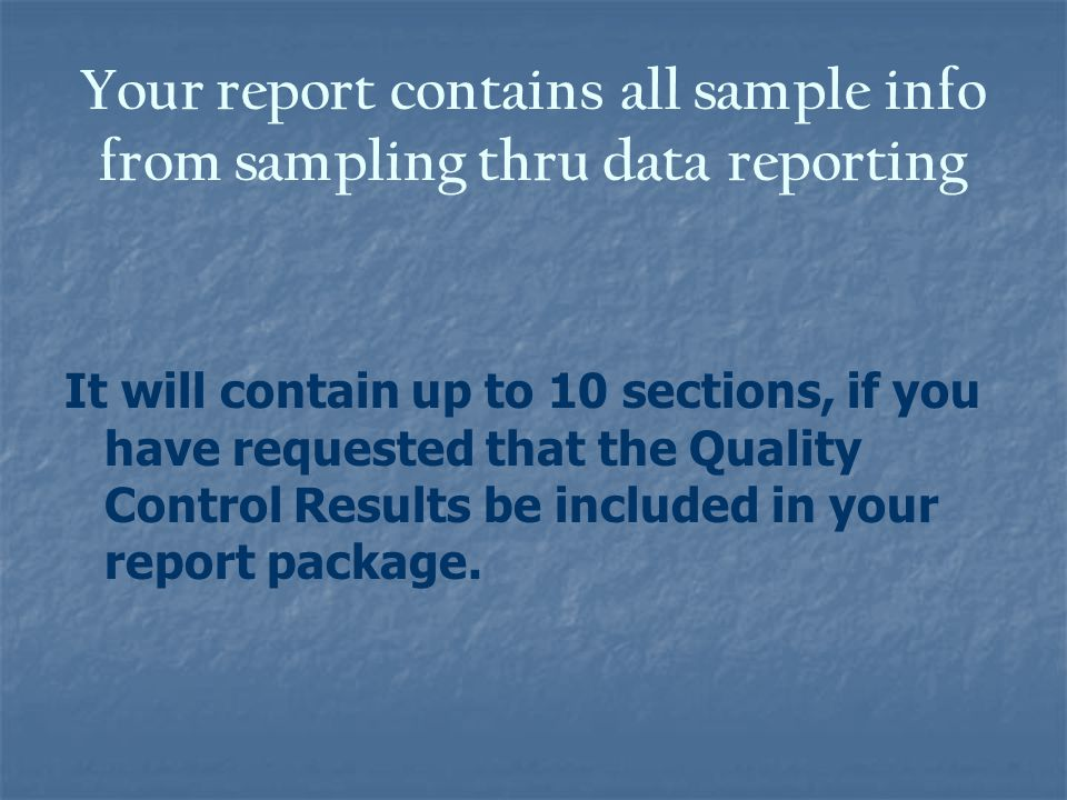Your report contains all sample info from sampling thru data reporting