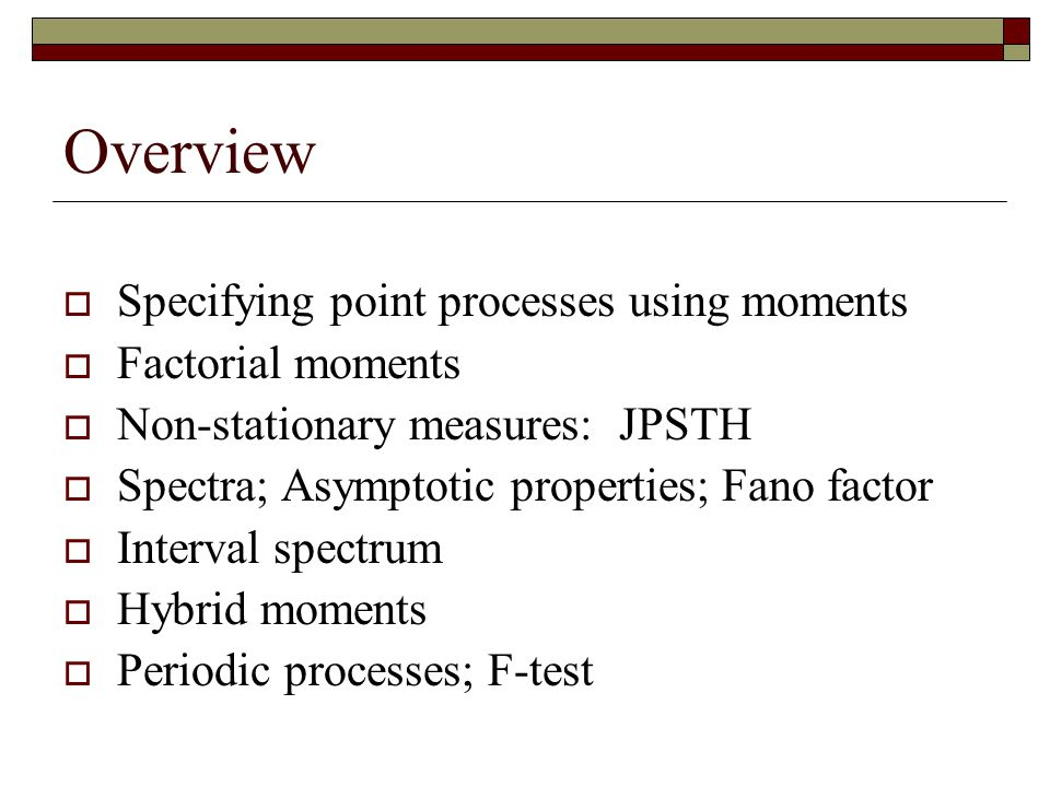 Overview Specifying point processes using moments Factorial moments