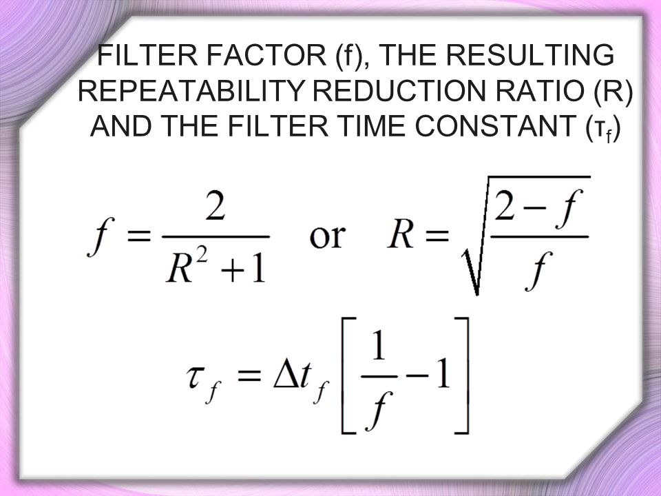 Filter Factor (f), the Resulting Repeatability Reduction Ratio (R) and the Filter Time Constant (τf)
