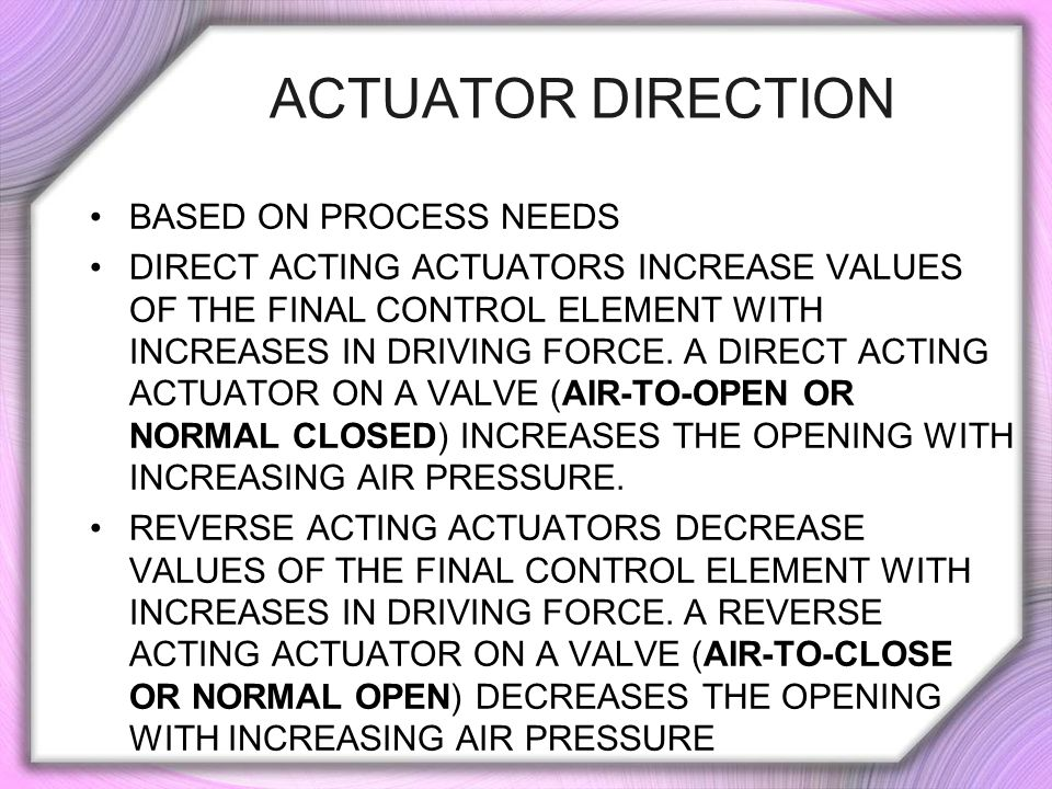 ACTUATOR DIRECTION BASED ON PROCESS NEEDS