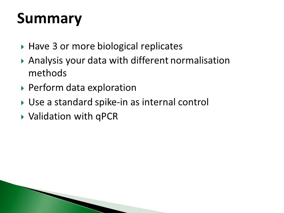 Summary Have 3 or more biological replicates