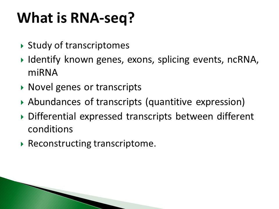 What is RNA-seq Study of transcriptomes. Identify known genes, exons, splicing events, ncRNA, miRNA.