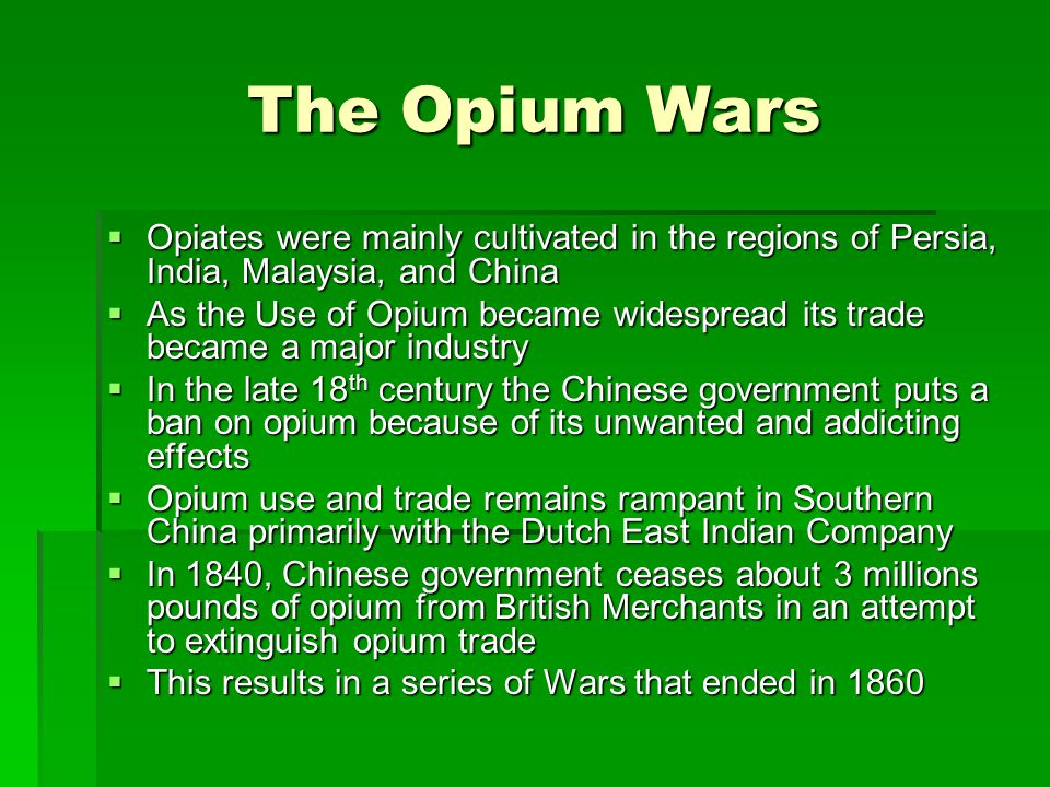The Opium Wars Opiates were mainly cultivated in the regions of Persia, India, Malaysia, and China.