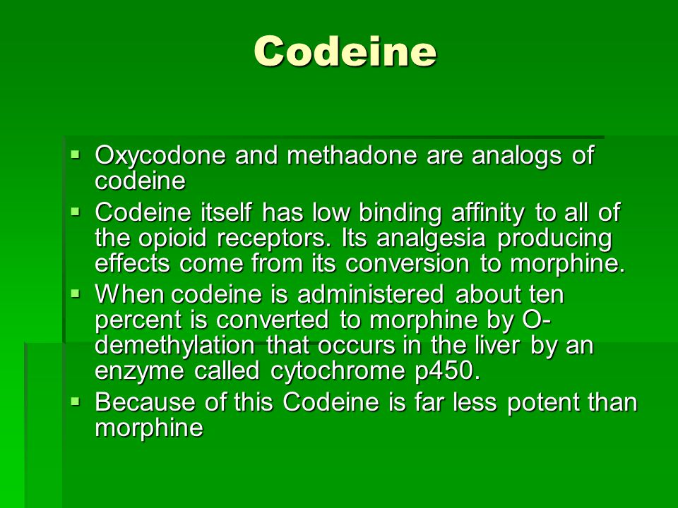 Codeine Oxycodone and methadone are analogs of codeine