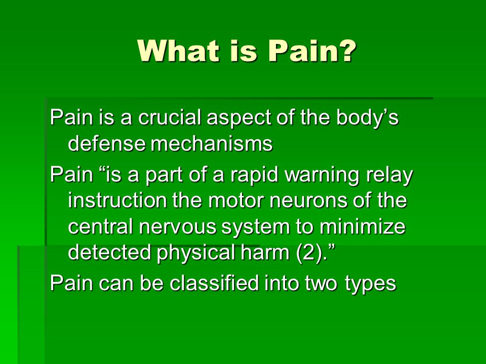 What is Pain Pain is a crucial aspect of the body's defense mechanisms.
