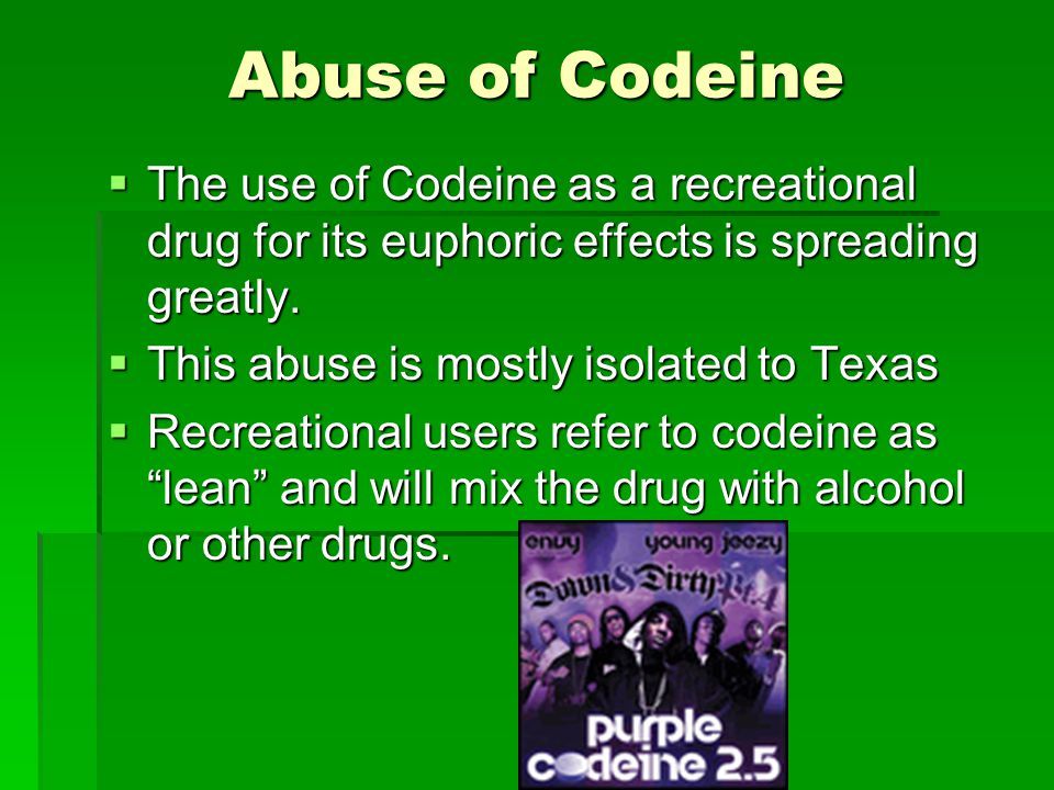 Abuse of Codeine The use of Codeine as a recreational drug for its euphoric effects is spreading greatly.