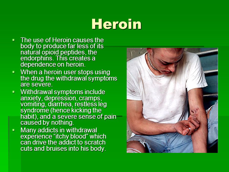 Heroin The use of Heroin causes the body to produce far less of its natural opioid peptides, the endorphins. This creates a dependence on heroin.