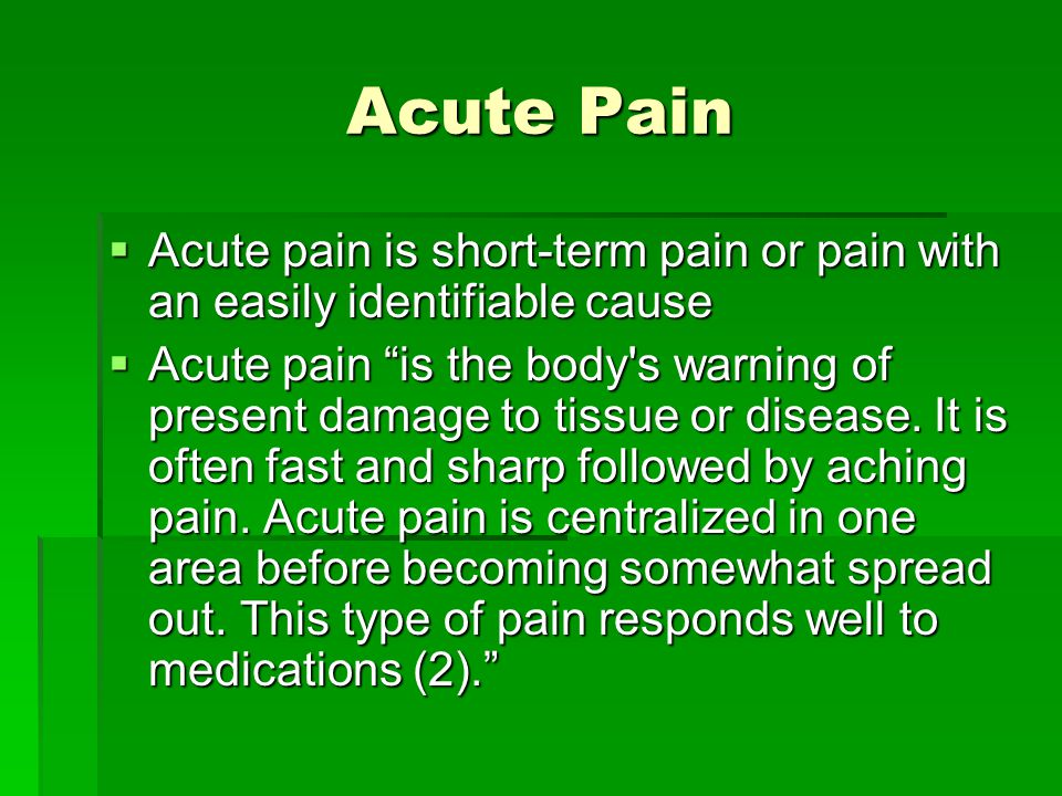 Acute Pain Acute pain is short-term pain or pain with an easily identifiable cause.