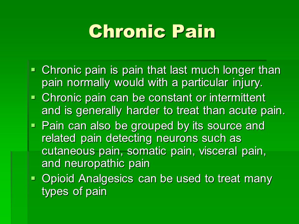 Chronic Pain Chronic pain is pain that last much longer than pain normally would with a particular injury.