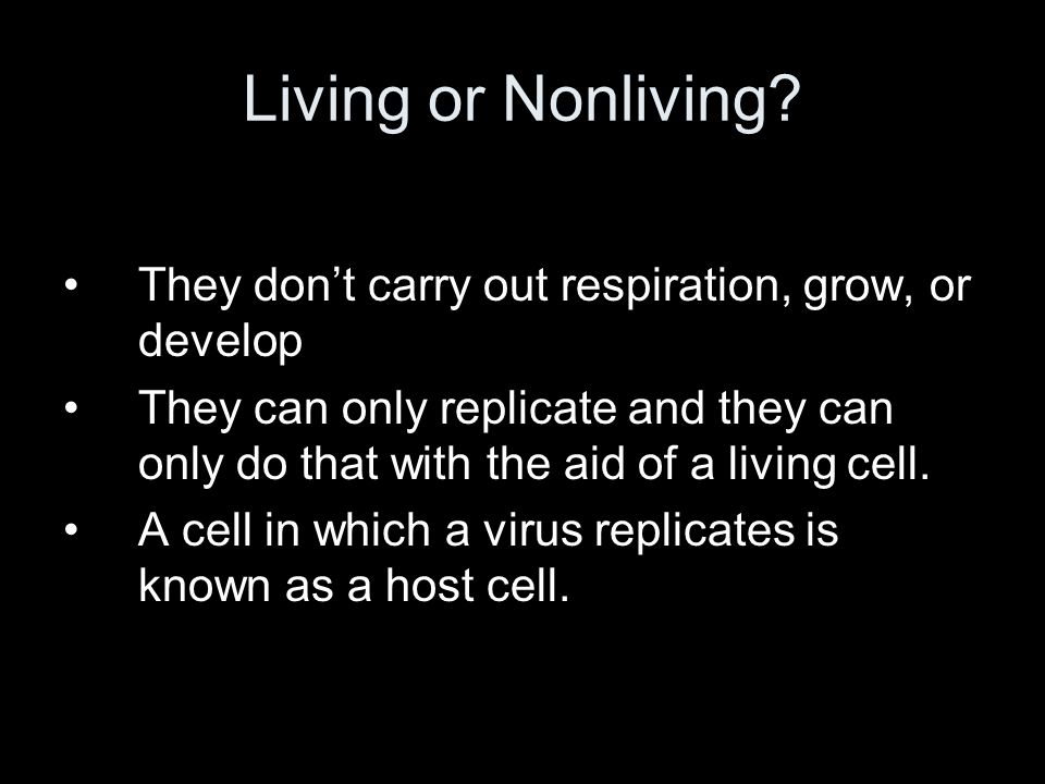 Living or Nonliving They don't carry out respiration, grow, or develop.