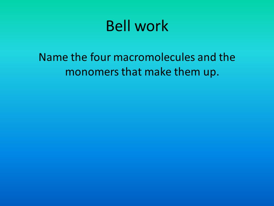 Name the four macromolecules and the monomers that make them up.
