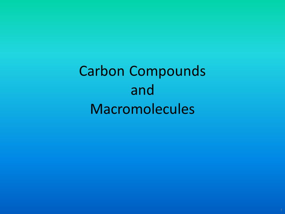 Carbon Compounds and Macromolecules