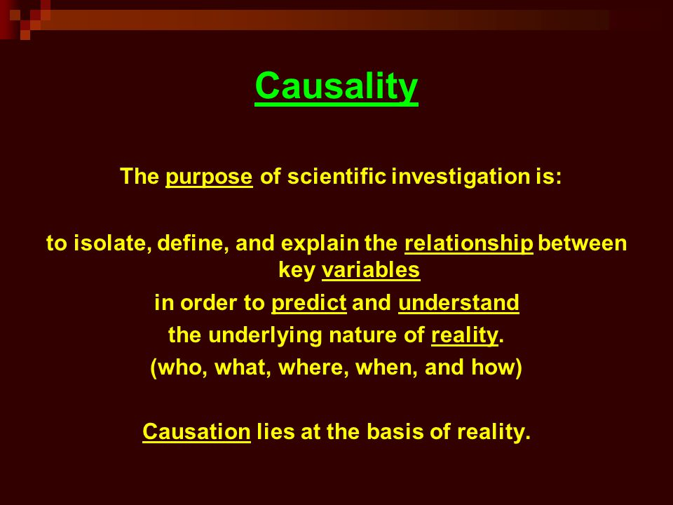 Causality The purpose of scientific investigation is: