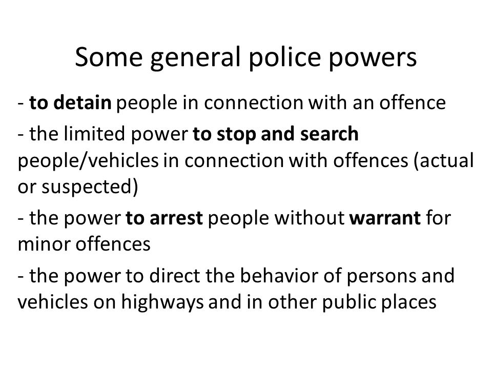 police powers search detain and arrest Children and police powers- a brief outline police powers of arrest exist both at common law and subject to legislation section 357e - power to stop, search and detain persons there is considerable case law on this section which imports an objective.