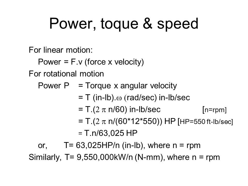 Power, toque & speed For linear motion: Power = F.v (force x velocity)