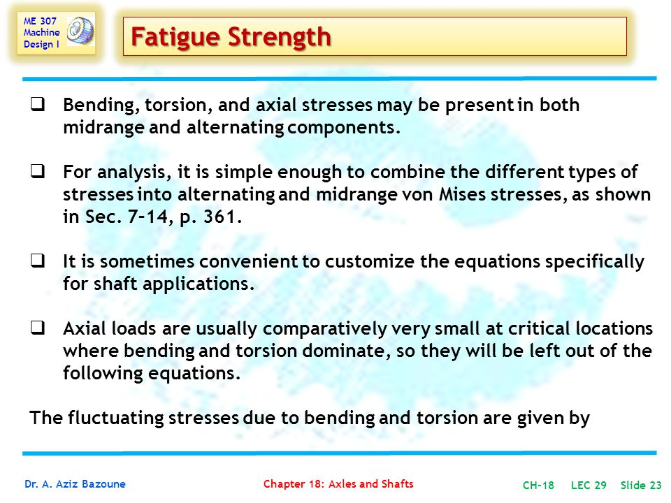 Fatigue Strength Bending, torsion, and axial stresses may be present in both midrange and alternating components.