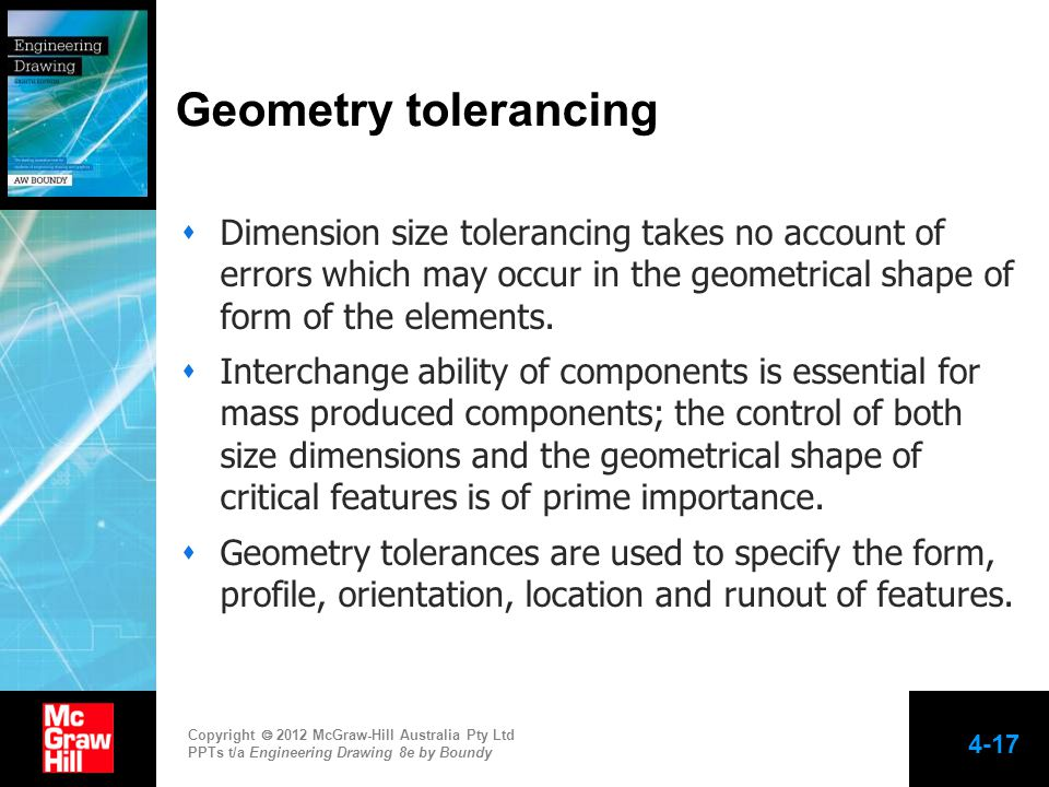 Geometry tolerancing Dimension size tolerancing takes no account of errors which may occur in the geometrical shape of form of the elements.