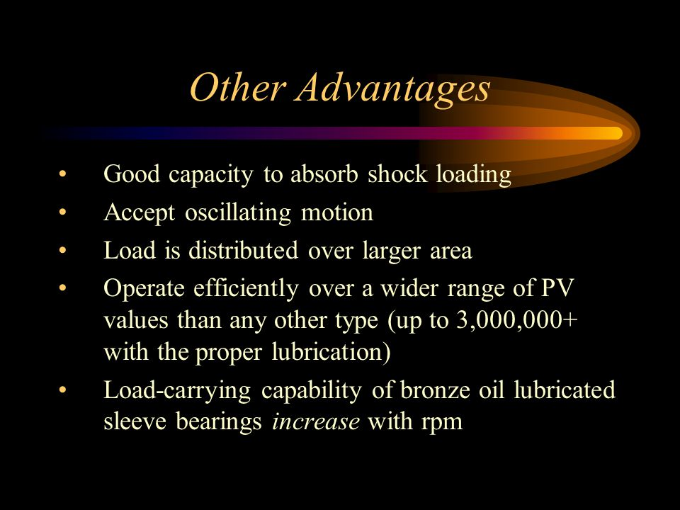 Other Advantages Good capacity to absorb shock loading