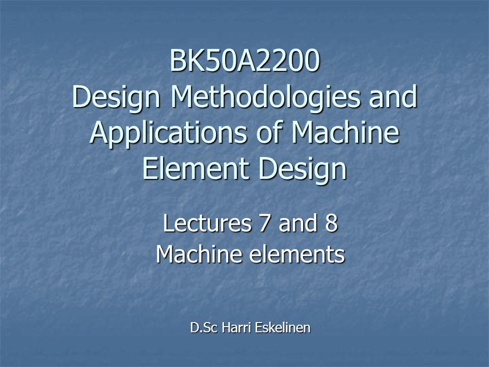 Lectures 7 and 8 Machine elements D.Sc Harri Eskelinen